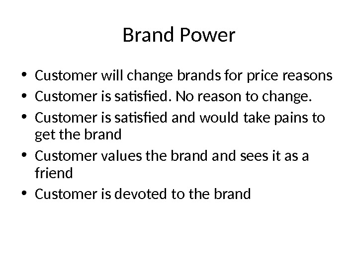 Brand Power • Customer will change brands for price reasons • Customer is satisfied. No reason