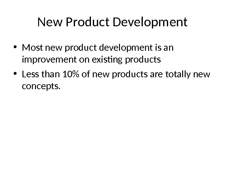 New Product Development • Most new product development is an improvement on existing products • Less