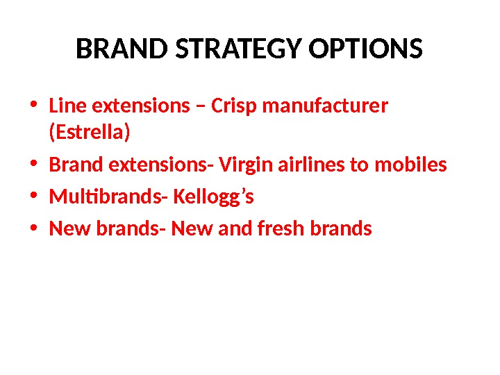BRAND STRATEGY OPTIONS • Line extensions – Crisp manufacturer (Estrella) • Brand extensions- Virgin airlines to