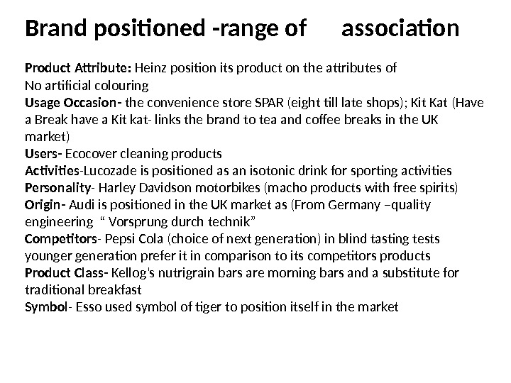 Brand positioned -range of association  Product Attribute:  Heinz position its product on the attributes