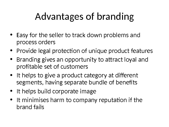 Advantages of branding • Easy for the seller to track down problems and process orders •