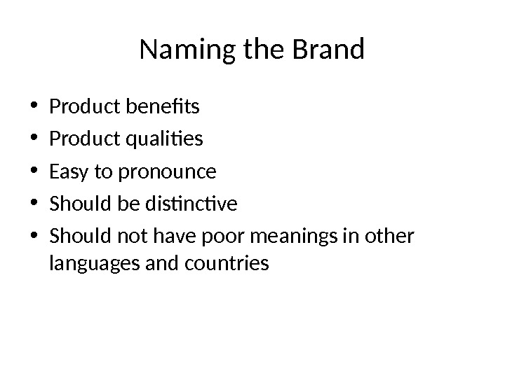 Naming the Brand • Product benefits • Product qualities • Easy to pronounce • Should be