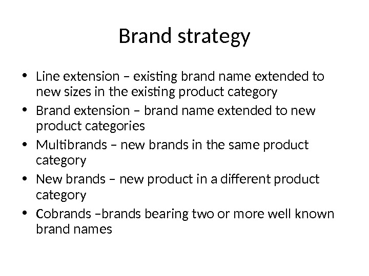Brand strategy • Line extension – existing brand name extended to new sizes in the existing