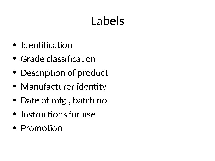 Labels • Identification • Grade classification • Description of product • Manufacturer identity • Date of