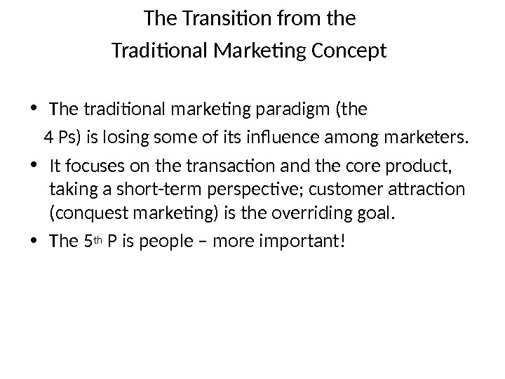 The Transition from the Traditional Marketing Concept  • The traditional marketing paradigm (the 4 Ps)