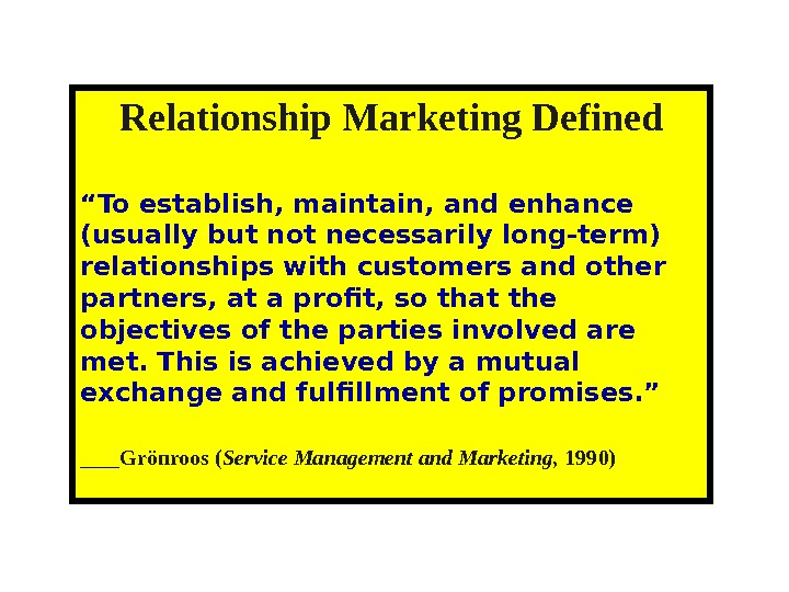 "Relationship Marketing Defined "" To establish, maintain, and enhance (usually but not necessarily long-term) relationships with"