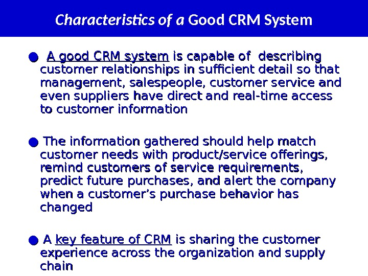 Characteristics of a Good CRM System ● ●  A good CRM system is capable of