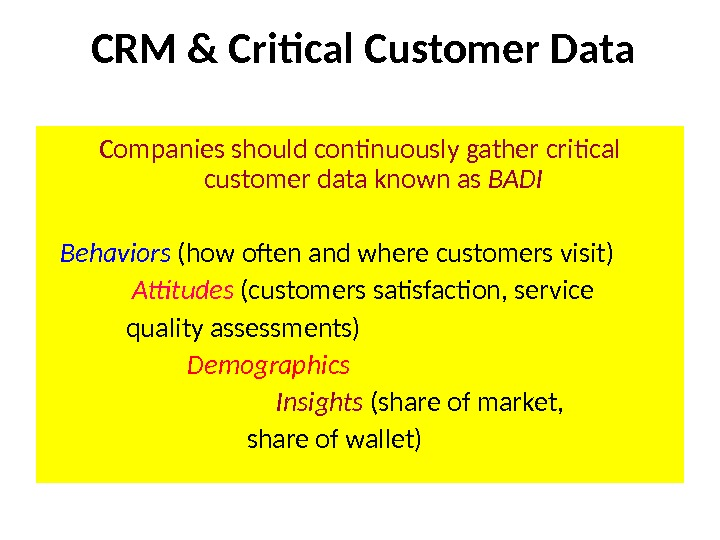 CRM & Critical Customer Data Companies should continuously gather critical customer data known as BADI ☛