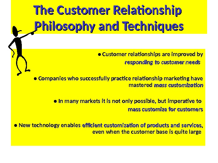 The Customer Relationship Philosophy and Techniques ● ● Customer relationships are improved by responding to customer