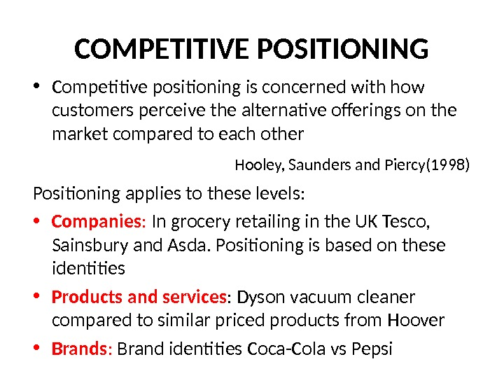 COMPETITIVE POSITIONING • Competitive positioning is concerned with how customers perceive the alternative offerings on the