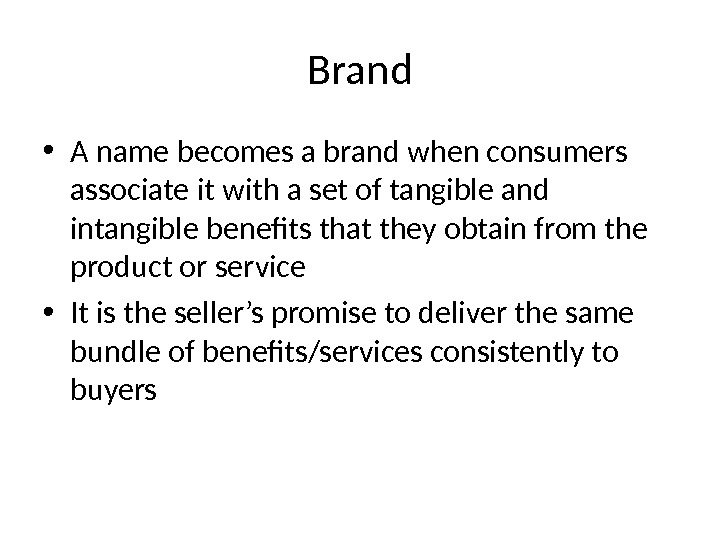 Brand • A name becomes a brand when consumers associate it with a set of tangible