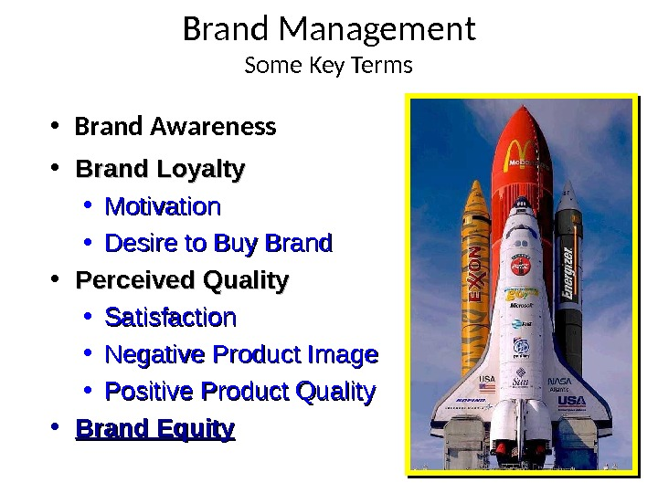 10 Brand Management Some Key Terms • Brand Awareness • Brand Loyalty • Motivation • Desire