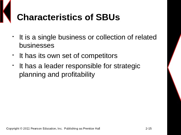 Characteristics of SBUs It is a single business or collection of related businesses It has its