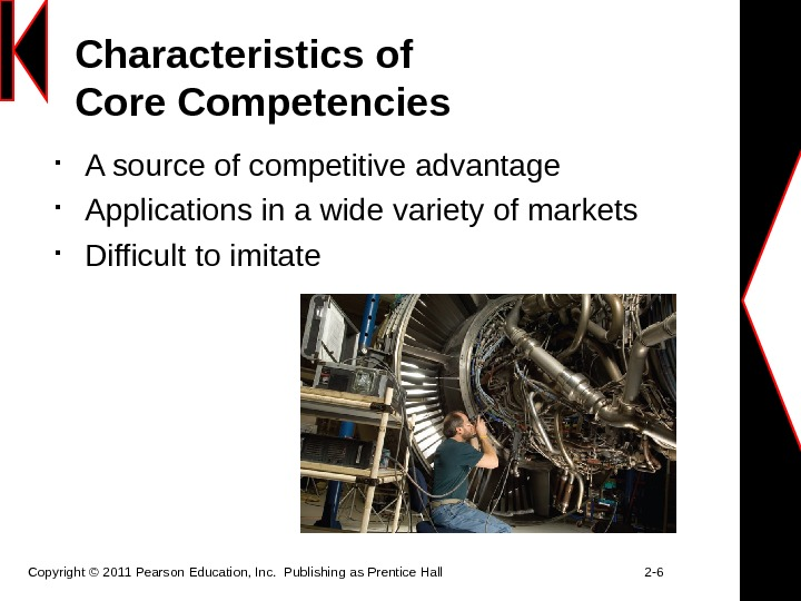 Characteristics of Core Competencies A source of competitive advantage Applications in a wide variety of markets