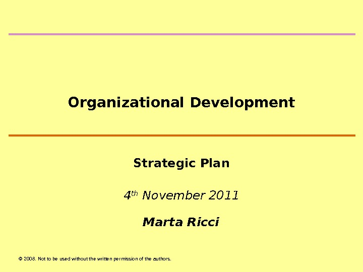 © 2008.  Not to be used without the written permission of the authors. Organizational Development
