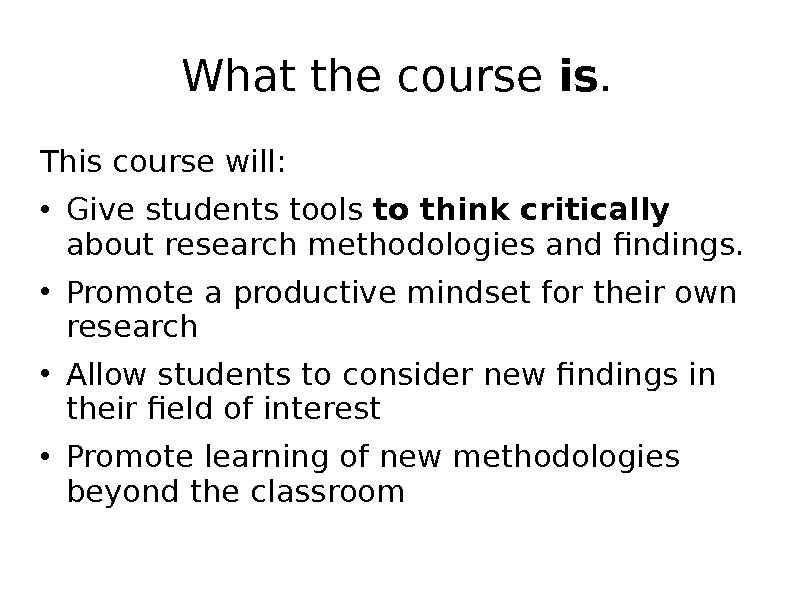 What the course is. This course will:  • Give students tools to think critically about