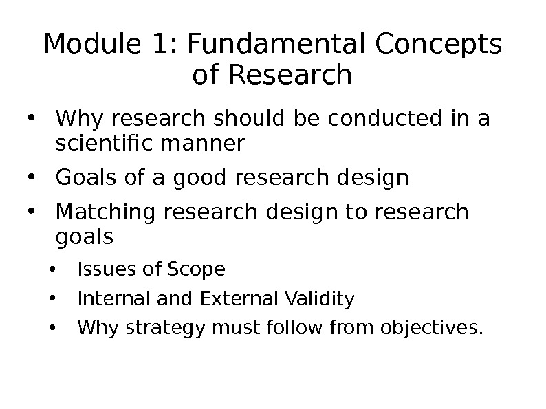 Module 1: Fundamental Concepts of Research • Why research should be conducted in a scientific manner