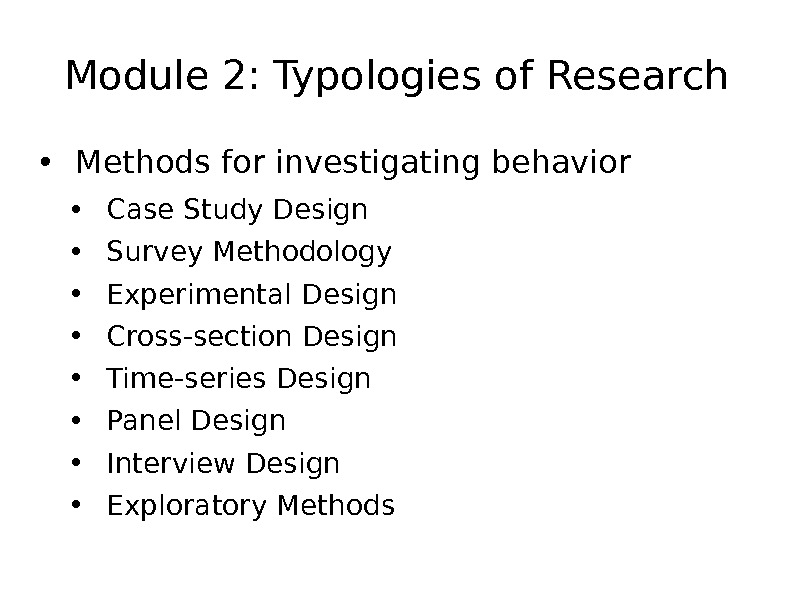 Module 2: Typologies of Research • Methods for investigating behavior • Case Study Design • Survey