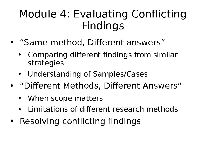 "Module 4: Evaluating Conflicting Findings • "" Same method, Different answers"" • Comparing different findings from"