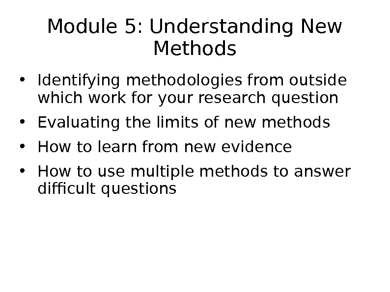 Module 5: Understanding New Methods • Identifying methodologies from outside which work for your research question
