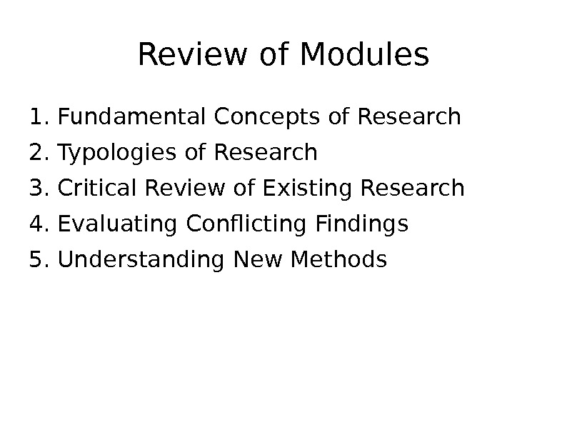 Review of Modules 1. Fundamental Concepts of Research 2. Typologies of Research 3. Critical Review of