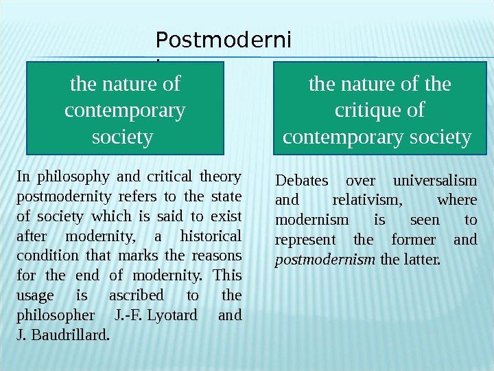 In philosophy and critical theory postmodernity refers to the state of society which is said to
