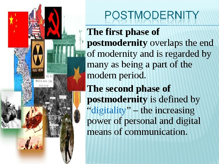 The first phase of postmodernity overlaps the end of modernity and is regarded by many as