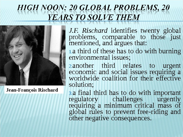 J. F.  Rischard  identifies  twenty global problems ,  comparable to those just