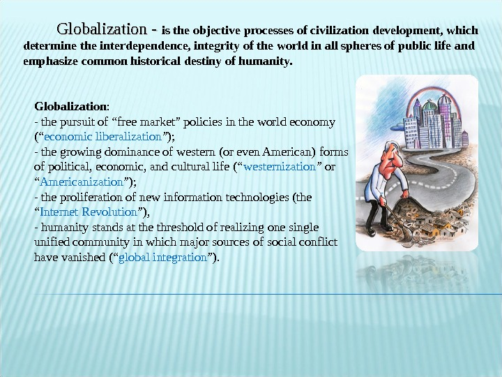"Globalization :  - the pursuit of ""free market"" policies in the world economy ("" economic"