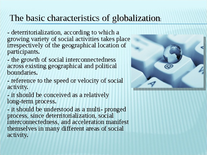 - deterritorialization, according to which a growing variety of social activities takes place irrespectively of the