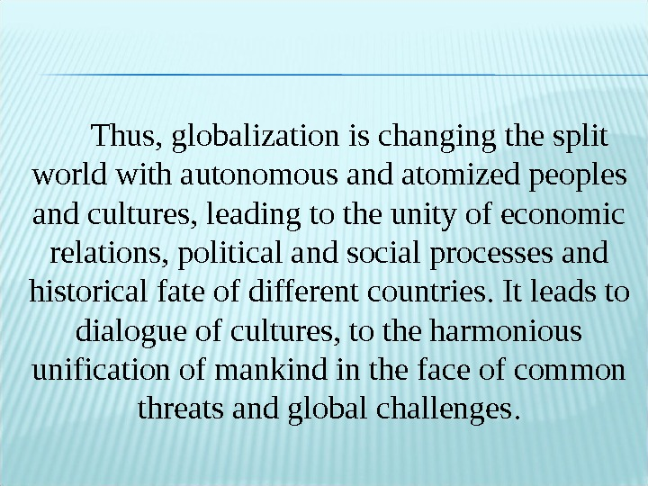 Thus, globalization is changing the split world with autonomous and atomized peoples and cultures, leading