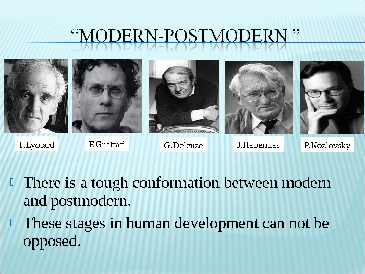 There is a tough conformation between modern and postmodern.  These stages in human development