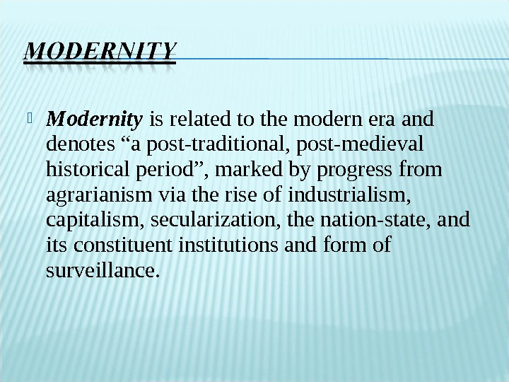 "Modernity  is related to the modern era and denotes ""a post-traditional, post-medieval historical period"","