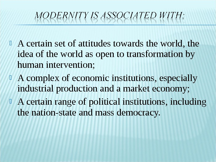A certain set of attitudes towards the world, the idea of the world as open