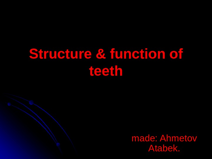 Structure & function of teeth made: Ahmetov Atabek.
