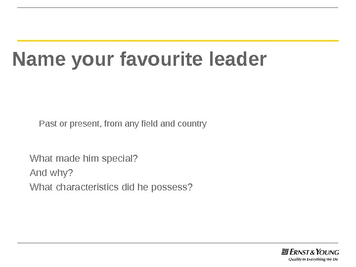 Name your favourite leader What made him special? And why? What characteristics did he possess? Past