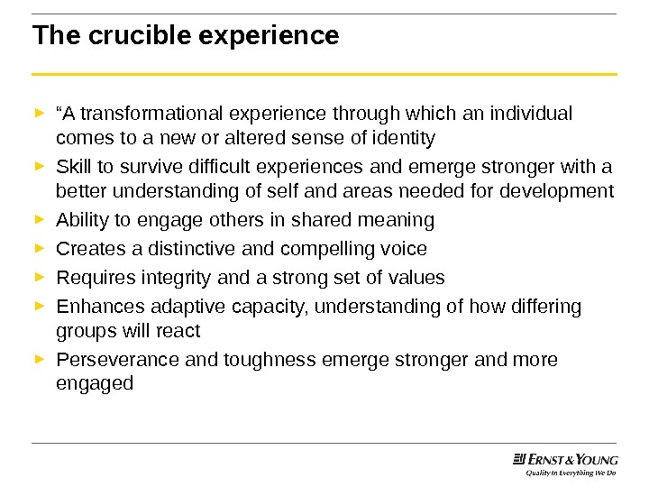 "The crucible experience ► "" A transformational experience through which an individual comes to a new"