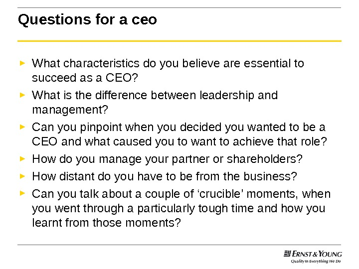 Questions for a ceo ► What characteristics do you believe are essential to succeed as a