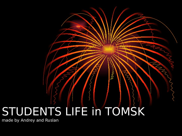 STUDENTS LIFE in TOMSK  made by Andrey and Ruslan