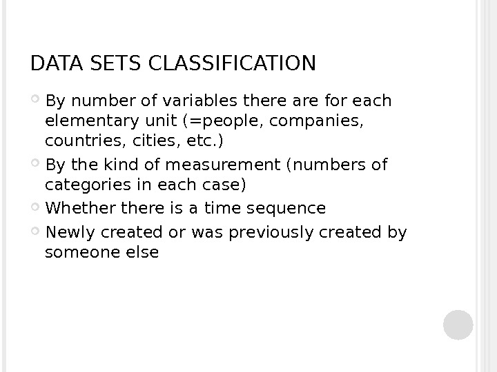 DATA SETS CLASSIFICATION By number of variables there are for each elementary unit (=people, companies,