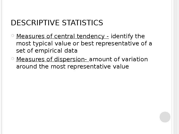 DESCRIPTIVE STATISTICS Measures of central tendency - identify the most typical value or best representative of