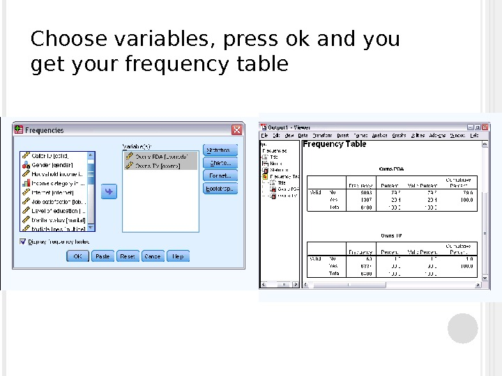 Choose variables, press ok and you get your frequency table