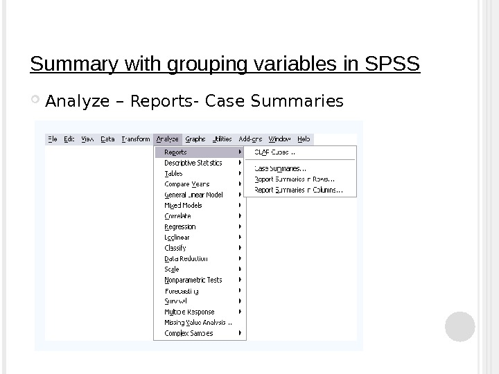 Summary with grouping variables in SPSS Analyze – Reports- Case Summaries