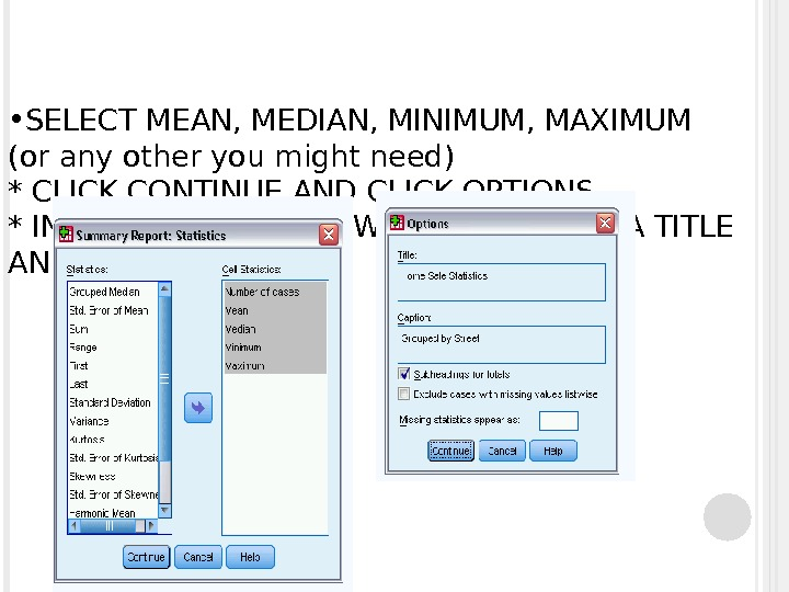 • SELECT MEAN, MEDIAN, MINIMUM, MAXIMUM (or any other you might need) * CLICK CONTINUE