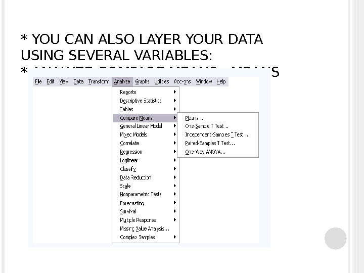 * YOU CAN ALSO LAYER YOUR DATA USING SEVERAL VARIABLES: * ANALYZE-COMPARE MEANS - MEANS