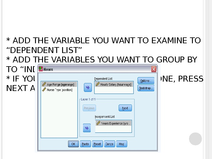 "* ADD THE VARIABLE YOU WANT TO EXAMINE TO ""DEPENDENT LIST"" * ADD THE VARIABLES YOU"
