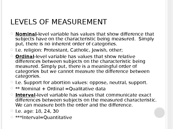 LEVELS OF MEASUREMENT Nominal -level variable has values that show difference that subjects have on the