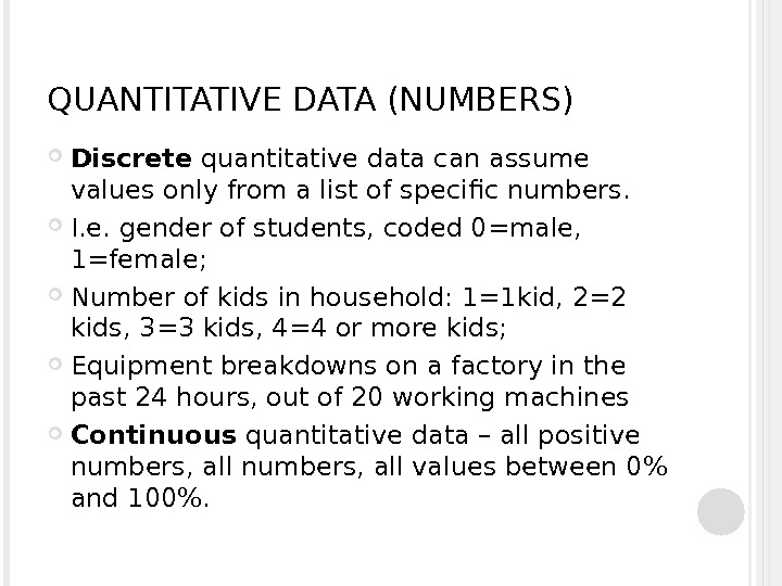 QUANTITATIVE DATA (NUMBERS) Discrete quantitative data can assume values only from a list of specific numbers.