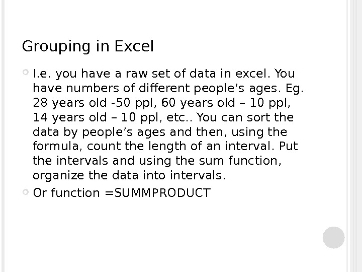 Grouping in Excel I. e. you have a raw set of data in excel. You have
