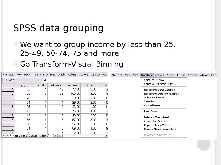 SPSS data grouping We want to group income by less than 25,  25 -49, 50